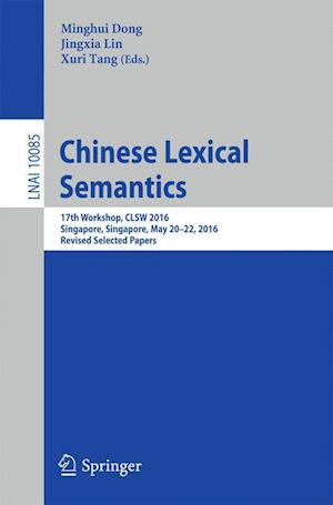 Bog, hæftet Chinese Lexical Semantics : 17th Workshop, CLSW 2016, Singapore, Singapore, May 20-22, 2016, Revised Selected Papers