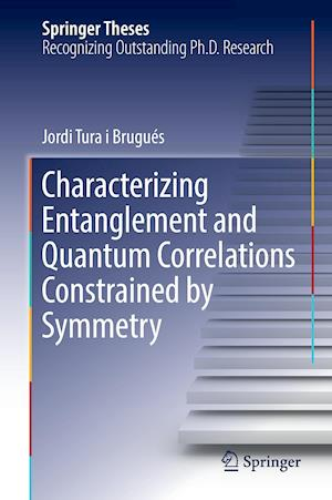 Bog, hardback Characterizing Entanglement and Quantum Correlations Constrained by Symmetry af Jordi Tura I Brugues