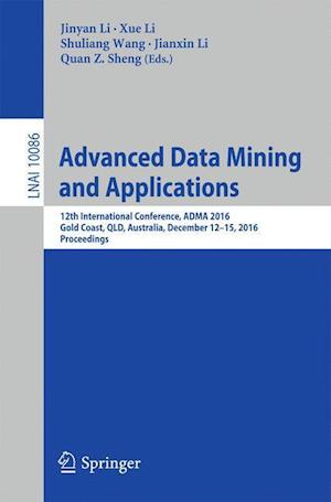Bog, hæftet Advanced Data Mining and Applications : 12th International Conference, ADMA 2016, Gold Coast, QLD, Australia, December 12-15, 2016, Proceedings