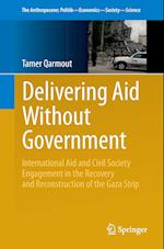 Delivering Aid Without Government : International Aid and Civil Society Engagement in the Recovery and Reconstruction of the Gaza Strip