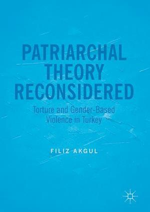Patriarchal Theory Reconsidered : Torture and Gender-Based Violence in Turkey