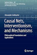 Causal Nets, Interventionism, and Mechanisms : Philosophical Foundations and Applications