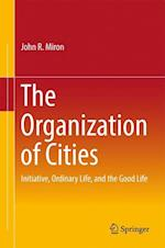 The Organization of Cities : Initiative, ordinary life, and the good life