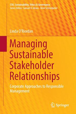 Managing Sustainable Stakeholder Relationships : Corporate Approaches to Responsible Management