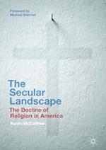 The Secular Landscape : The Decline of Religion in America