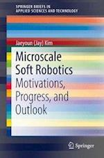 Microscale Soft Robotics : Motivations, Progress, and Outlook