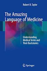 The Amazing Language of Medicine : Understanding Medical Terms and Their Backstories