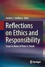 Reflections on Ethics and Responsibility : Essays in Honor of Peter A. French