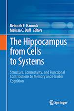 The Hippocampus from Cells to Systems : Structure, Connectivity, and Functional Contributions to Memory and Flexible Cognition