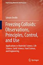 Freezing Colloids: Observations, Principles, Control, and Use : Applications in Materials Science, Life Science, Earth Science, Food Science, and Engi