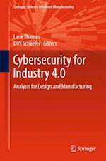 Cybersecurity for Industry 4.0 : Analysis for Design and Manufacturing