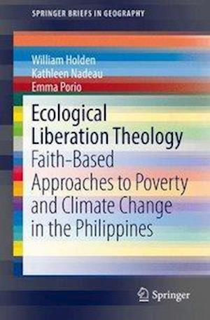 Bog, hæftet Ecological Liberation Theology : Faith-Based Approaches to Poverty and Climate Change in the Philippines af Kathleen Nadeau, William Holden, Emma Porio