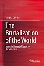 The Brutalization of the World : From the Retreat of States to Decivilization