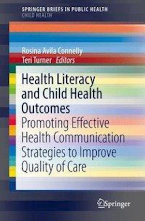 Health Literacy and Child Health Outcomes : Promoting Effective Health Communication Strategies to Improve Quality of Care
