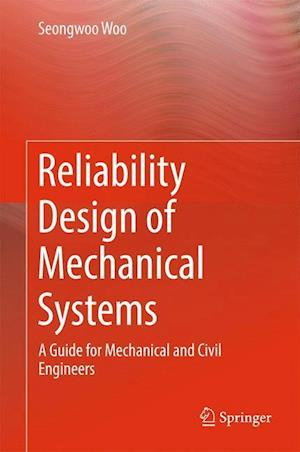Bog, hardback Reliability Design of Mechanical Systems : A Guide for Mechanical and Civil Engineers af Seongwoo Woo