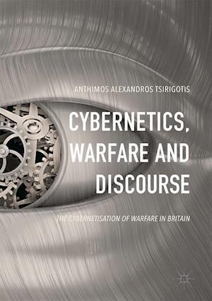 Cybernetics, Warfare and Discourse : The Cybernetisation of Warfare in Britain