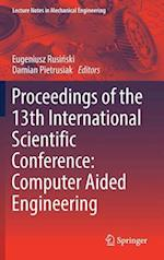 Proceedings of the 13th International Scientific Conference : Computer Aided Engineering