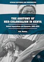 The Anatomy of Neo-Colonialism in Kenya (African Histories and Modernities)