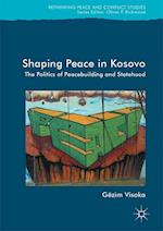 Shaping Peace in Kosovo : The Politics of Peacebuilding and Statehood