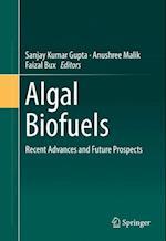 Algal Biofuels : Recent Advances and Future Prospects
