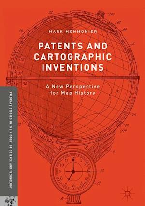 Bog, hardback Patents and Cartographic Inventions : A New Perspective for Map History af Mark Monmonier