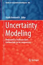 Uncertainty Modeling : Dedicated to Professor Boris Kovalerchuk on his Anniversary