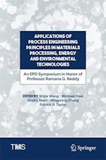 Applications of Process Engineering Principles in Materials Processing, Energy and Environmental Technologies : An EPD Symposium in Honor of Professor