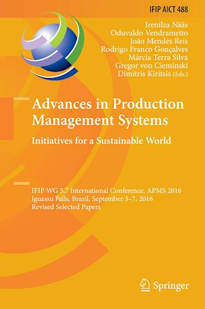 Advances in Production Management Systems. Initiatives for a Sustainable World : IFIP WG 5.7 International Conference, APMS 2016, Iguassu Falls, Brazi