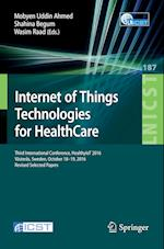 Internet of Things Technologies for Healthcare (Lecture Notes of the Institute for Computer Sciences, Social Informatics and Telecommunications Engineering, nr. 187)