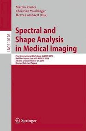 Bog, hæftet Spectral and Shape Analysis in Medical Imaging : First International Workshop, SeSAMI 2016, Held in Conjunction with MICCAI 2016, Athens, Greece, Octo