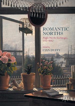 Romantic Norths : Anglo-Nordic Exchanges, 1770-1842