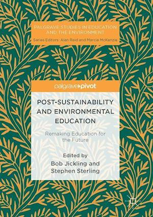 Bog, hardback Post-Sustainability and Environmental Education : Remaking Education for the Future