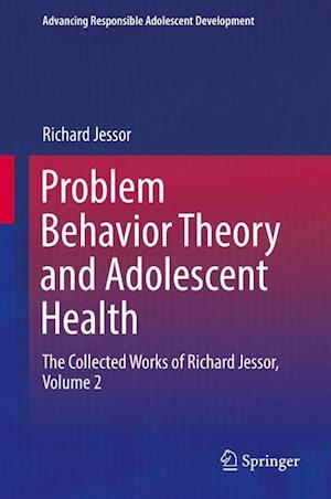 Bog, hardback Problem Behavior Theory and Adolescent Health : The Collected Works of Richard Jessor, Volume 2 af Richard Jessor