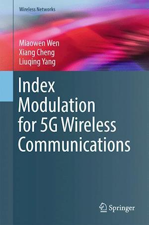 Bog, hardback Index Modulation for 5G Wireless Communications af Xiang Cheng, Miaowen Wen, Liuqing Yang