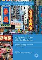 Hong Kong 20 Years after the Handover (Studies in the Political Economy of Public Policy)