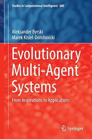 Bog, hardback Evolutionary Multi-Agent Systems : From Inspirations to Applications af Marek Kisiel-Dorohinicki, Aleksander Byrski