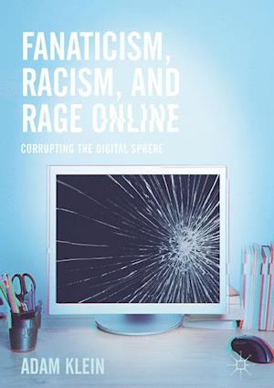 Bog, hardback Fanaticism, Racism, and Rage Online : Corrupting the Digital Sphere af Adam Klein