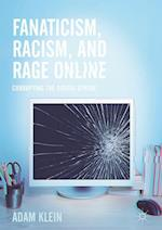 Fanaticism, Racism, and Rage Online : Corrupting the Digital Sphere
