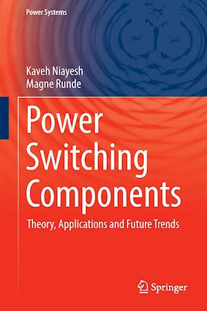 Power Switching Components : Theory, Applications and Future Trends