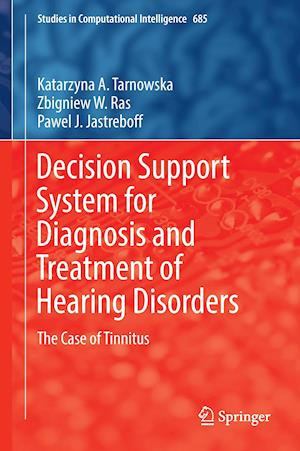 Bog, hardback Decision Support System for Diagnosis and Treatment of Hearing Disorders : The Case of Tinnitus af Pawel J. Jastreboff, Zbigniew W. Ras, Katarzyna A. Tarnowska