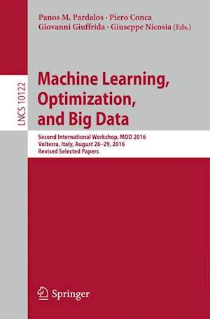 Machine Learning, Optimization, and Big Data : Second International Workshop, MOD 2016, Volterra, Italy, August 26-29, 2016, Revised Selected Papers