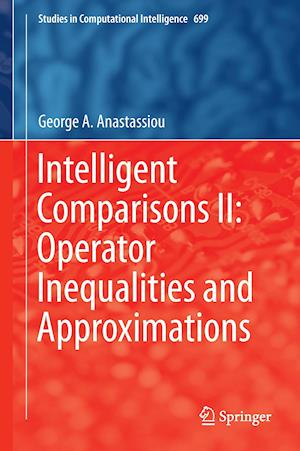 Bog, hardback Intelligent Comparisons II: Operator Inequalities and Approximations af George A. Anastassiou