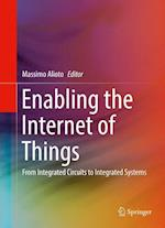 Enabling the Internet of Things : From Integrated Circuits to Integrated Systems