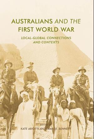 Australians and the First World War : Local-Global Connections and Contexts
