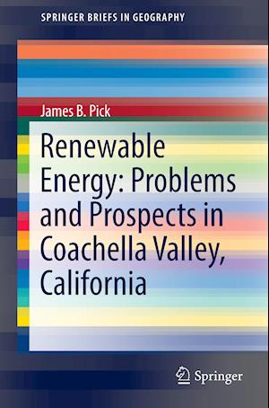 Bog, hæftet Renewable Energy: Problems and Prospects in Coachella Valley, California af James B. Pick