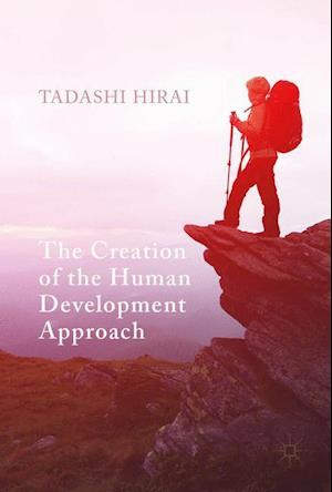 Bog, hardback The Creation of the Human Development Approach af Tadashi Hirai