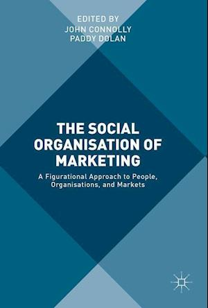 Bog, hardback The Social Organisation of Marketing : A Figurational Approach to People, Organisations, and Markets