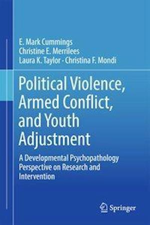 Political Violence, Armed Conflict, and Youth Adjustment : A Developmental Psychopathology Perspective on Research and Intervention