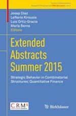 Extended Abstracts Summer 2015 : Strategic Behavior in Combinatorial Structures; Quantitative Finance