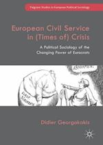 European Civil Service in (Times of) Crisis (Palgrave Studies in European Political Sociology)